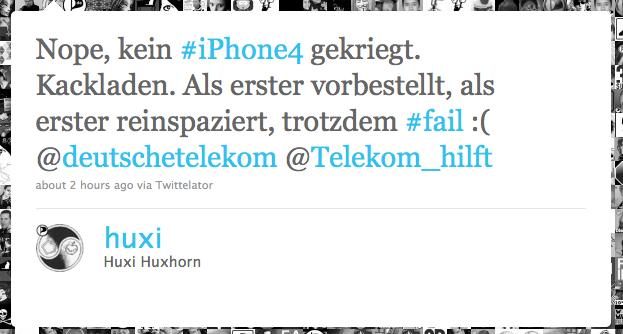 Nope, kein #iPhone4 gekriegt. Kackladen. Als erster vorbestellt, als erster reinspaziert, trotzdem #fail :( @deutschetelekom @Telekom_hilft
